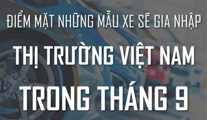 Điểm mặt những mẫu xe sẽ gia nhập thị trường Việt Nam trong tháng 9