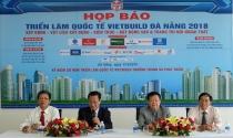 Ngày 21/4: Khai mạc Vietbuild Đà Nẵng 2018