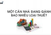 Một căn nhà đang gánh bao nhiêu loại thuế?