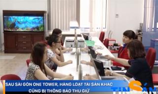 Sau Sài Gòn One Tower hàng loạt tài sản khác cũng bị thông báo thu giữ