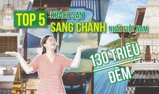 Top 5 khách sạn nghỉ dưỡng sang chảnh, đắt giá nhất Việt Nam