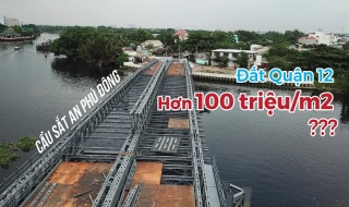 Ăn theo cầu sắt An Phú Đông sắp hoàn thành, giá đất quận 12 tăng hơn 100 triệu/m2