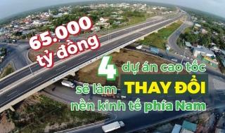 4 dự án cao tốc với mức đầu tư cực khủng sẽ làm thay đổi nền kinh tế phía Nam