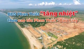 """Bất động sản nghỉ dưỡng Phan Thiết """"tăng nhiệt"""" theo cao tốc Phan Thiết - Dầu Giây"""