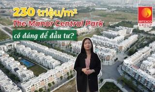 Với mức giá 230 triệu/m2, dự án The Manor Central Park có đáng để xuống tiền?