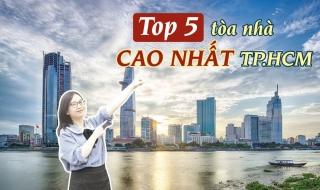 Đâu là 5 tòa nhà cao nhất TP.HCM hiện nay?