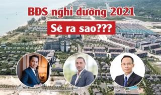 Chuyên gia nói gì về thị trường bất động sản nghỉ dưỡng 2021?