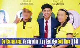 Talkshow: Cú lừa làm giàu, đa cấp nhìn từ vụ lãnh đạo Gold Time bị bắt