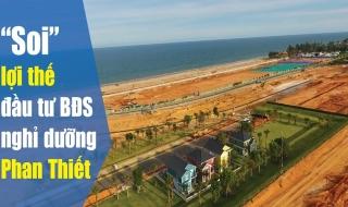 """""""Soi"""" lợi thế đầu tư bất động sản nghỉ dưỡng Phan Thiết"""