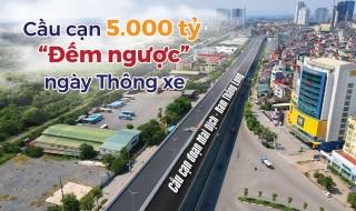"""Cầu cạn hơn 5.000 tỷ ở Hà Nội """"đếm ngược"""" ngày thông xe"""
