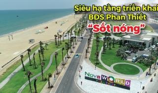 """Siêu hạ tầng đồng loạt triển khai, bất động sản Phan Thiết """"sốt nóng"""""""