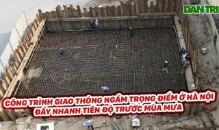Công trình giao thông ngầm trọng điểm ở Hà Nội đẩy nhanh tiến độ trước mùa mưa