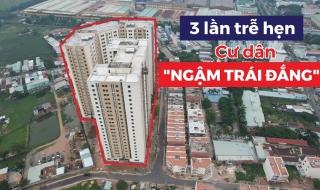 """3 lần trễ hẹn bàn giao, cư dân dự án nhà ở xã hội Vĩnh Lộc A ngậm """"trái đắng"""""""