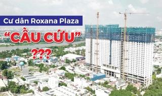 """Dừng thi công vô thời hạn, hàng trăm cư dân Roxana Plaza """"cầu cứu"""""""