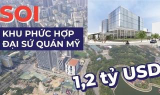 Soi độ hoành tráng khu phức hợp đại sứ quán Mỹ 1,2 tỷ USD tại Hà Nội