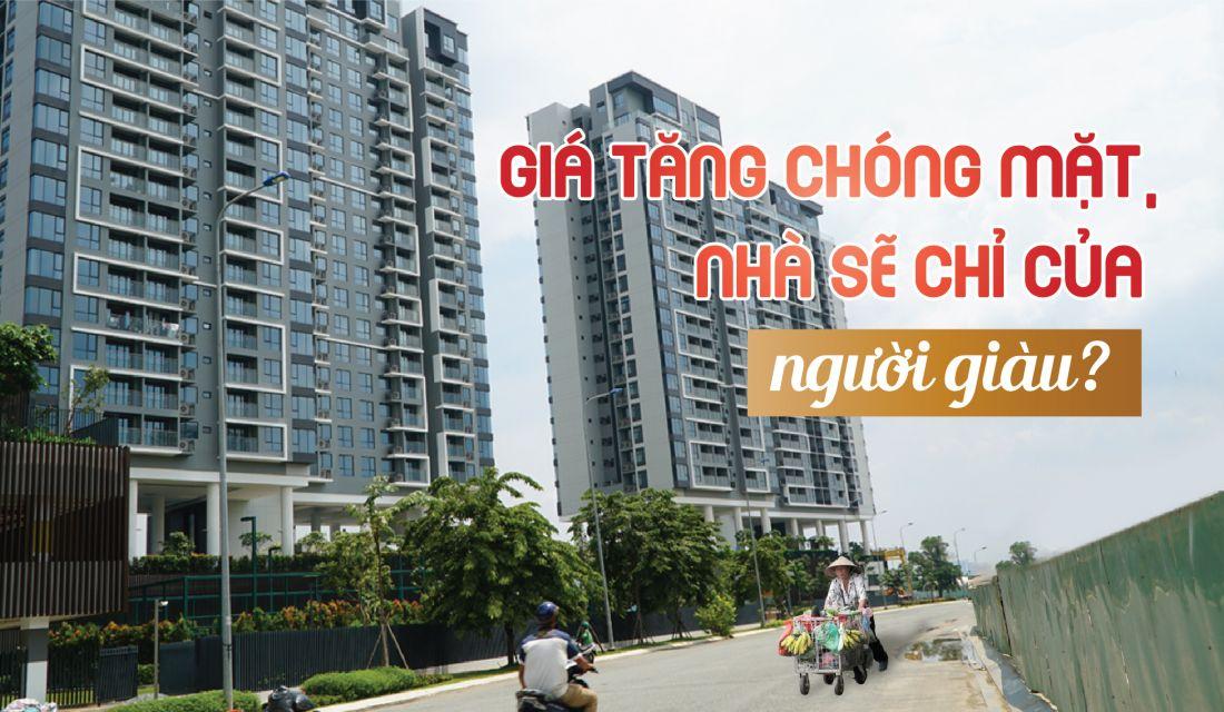 Giá tăng chóng mặt, nhà sẽ chỉ của người giàu?